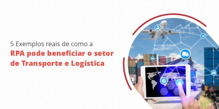 5 exemplos reais de como a RPA pode beneficiar o setor de transporte e logistica