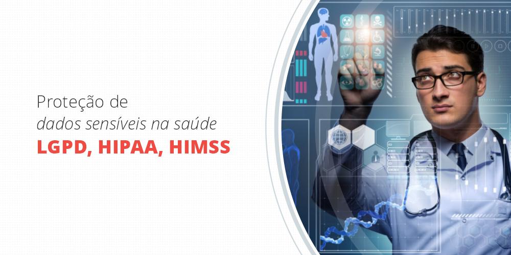 PROTEÇÃO DE DADOS SENSÍVEIS NA SAÚDE - LGPD, HIPAA, HIMSS