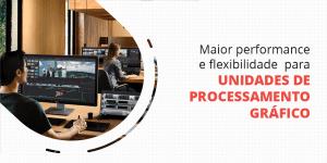 maior performance e flexibilidade para unidades de processamento gráfico
